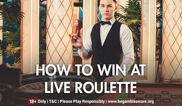 How to Win at Live Roulette
