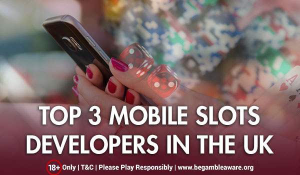 Top 3 Mobile Slots Developers in the UK
